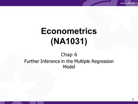 1 Econometrics (NA1031) Chap 6 Further Inference in the Multiple Regression Model.
