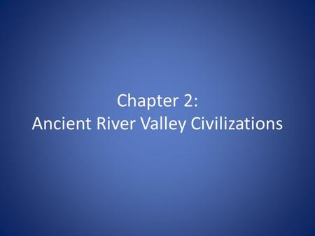 Chapter 2: Ancient River Valley Civilizations. 4 Regions! City-States in Mesopotamia Egypt & Nile River Indus Valley China.