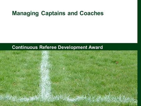 Continuous Referee Development Award Managing Captains and Coaches Continuous Referee Development Award.
