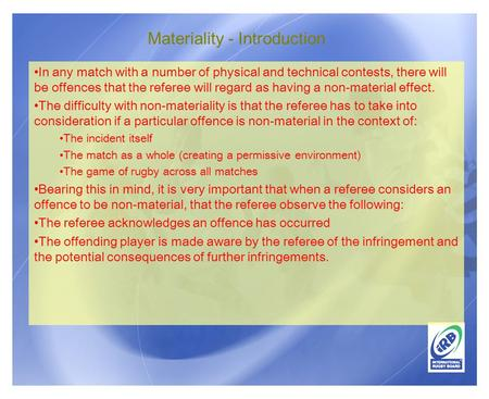 Materiality - Introduction In any match with a number of physical and technical contests, there will be offences that the referee will regard as having.