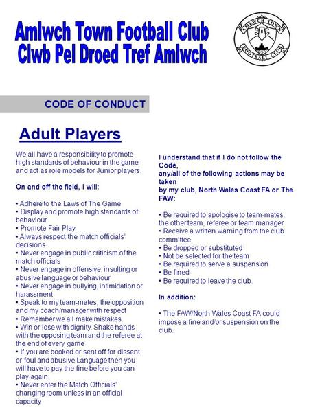 CODE OF CONDUCT We all have a responsibility to promote high standards of behaviour in the game and act as role models for Junior players. On and off the.