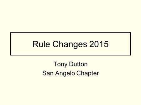Rule Changes 2015 Tony Dutton San Angelo Chapter.
