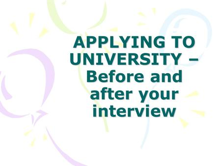 APPLYING TO UNIVERSITY – Before and after your interview.