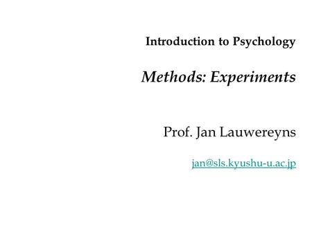 Introduction to Psychology Methods: Experiments Prof. Jan Lauwereyns