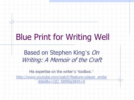 "Blue Print for Writing Well Based on Stephen King ' s On Writing: A Memoir of the Craft His expertise on the writer ' s "" toolbox. """