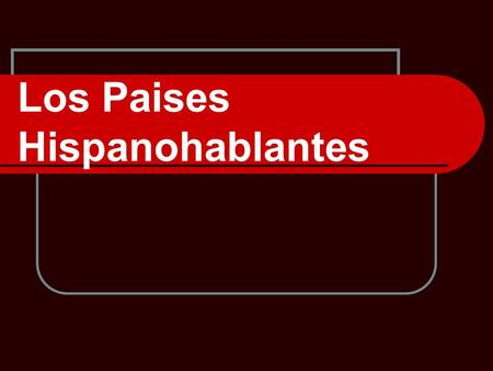 Los Paises Hispanohablantes. What countries speak Spanish?