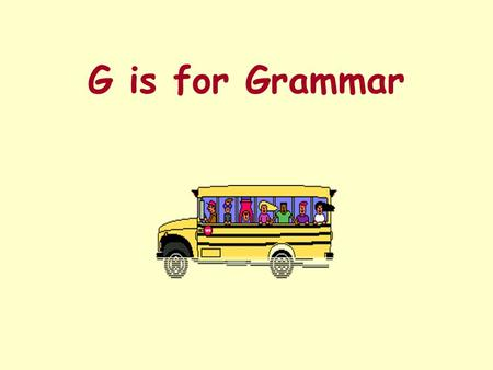 G is for Grammar Look at the words small slow funny bigger nice fast old faster slower smaller big nicer older funnier fastest slowest smallest biggest.
