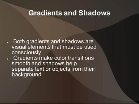 Gradients and Shadows Both gradients and shadows are visual elements that must be used consciously. Gradients make color transitions smooth and shadows.