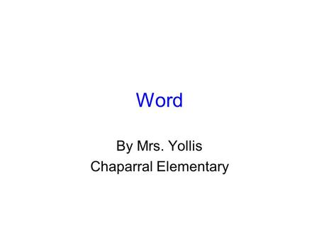 Word By Mrs. Yollis Chaparral Elementary. is a computer program that allows you to create written documents.