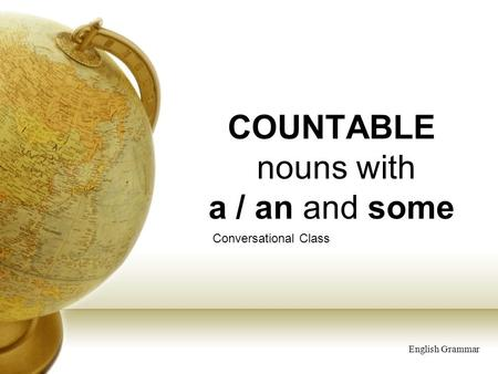 COUNTABLE nouns with a / an and some Conversational Class English Grammar.