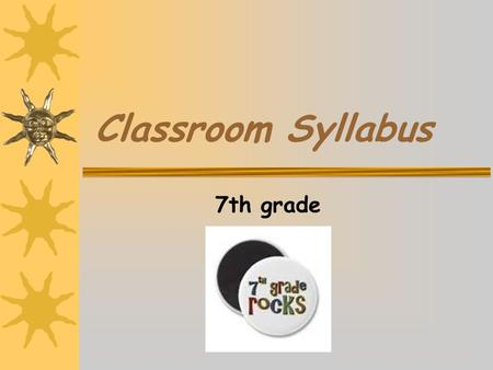 Classroom Syllabus 7th grade. What we will focus on this year… Reading Writing Listening Speaking.