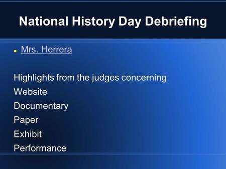 National History Day Debriefing Mrs. Herrera Highlights from the judges concerning Website Documentary Paper Exhibit Performance.