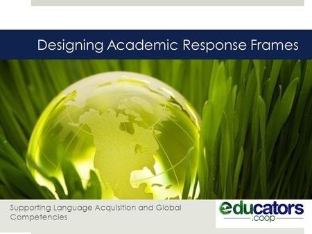 Designing Academic Response Frames Supporting Language Acquisition and Global Competencies.