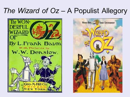 The Wizard of Oz – A Populist Allegory. Wizard of Oz Tornado/Cyclone Scene –http://www.youtube.com/watch?v=NA42WWfh1xQhttp://www.youtube.com/watch?v=NA42WWfh1xQ.