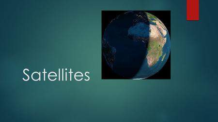 Satellites. Learning Goals  I WILL UNDERSTAND THE IMPORTANCE AND ROLES OF SATELLITES.  I WILL UNDERSTAND CANADA'S ROLE IN THE DEVELOPMENT OF SATELLITES.