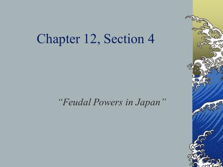 "Chapter 12, Section 4 ""Feudal Powers in Japan"". Shintoism Japan around the 1 st century B.C. was organized into clans. Each clan worshipped its own nature."