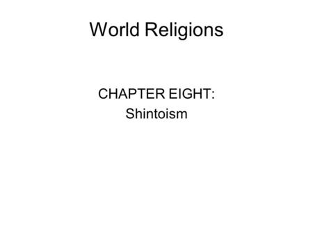 World Religions CHAPTER EIGHT: Shintoism.