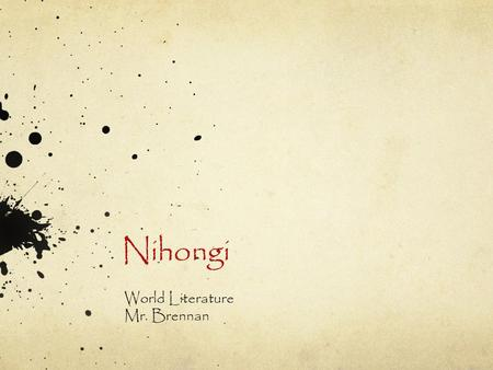 Nihongi World Literature Mr. Brennan. SWBAT gain a deeper understanding of Ancient Japanese culture by analyzing the form and function of the Ancient.