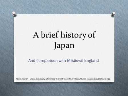 A brief history of Japan And comparison with Medieval England All information – unless individually references- is directly taken from 'History Alive 8""