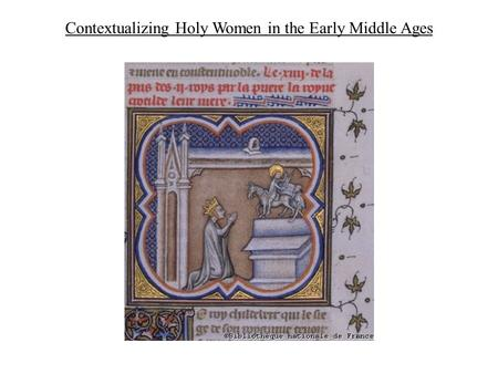 Contextualizing Holy Women in the Early Middle Ages.