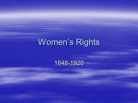 Women's Rights 1848-1920. First Wave Feminism How did 19 th century women define women's rights? What was the significance of Femecovert? What issues.