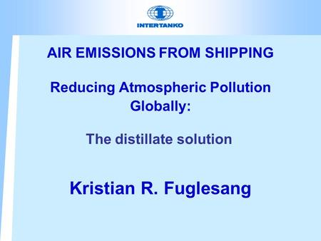 AIR EMISSIONS FROM SHIPPING Reducing Atmospheric Pollution Globally: Kristian R. Fuglesang The distillate solution.