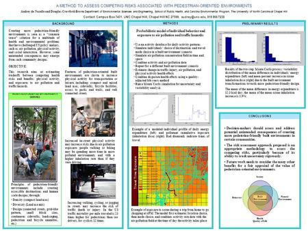A METHOD TO ASSESS COMPETING RISKS ASSOCIATED WITH PEDESTRIAN-ORIENTED ENVIRONMENTS Audrey de Nazelle and Douglas Crawford-Brown Department of Environmental.