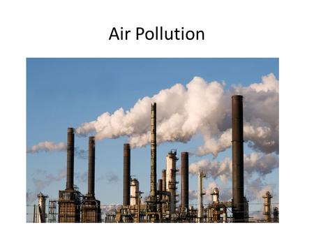Air Pollution. Water Pollution Air and Water Pollution The two main types of pollution that affect humans would have to be air and water. Everyday we.