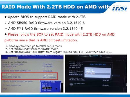 RAID Mode With 2.2TB HDD on AMD with EFI Update BIOS to support RAID mode with 2.2TB  AMD SB950 RAID firmware version 3.2.1540.6  AMD FM1 RAID firmware.