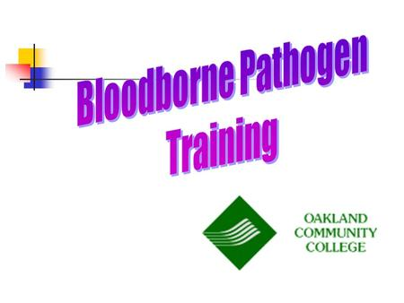 Why are we here? OSHA Blood Borne Pathogen Standard Anyone whose job requires exposure to Blood Borne Pathogens is required to complete training Employees.