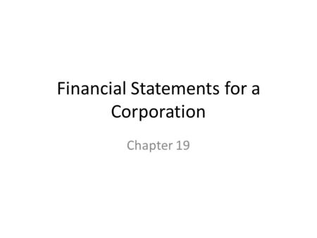 Financial Statements for a Corporation Chapter 19.