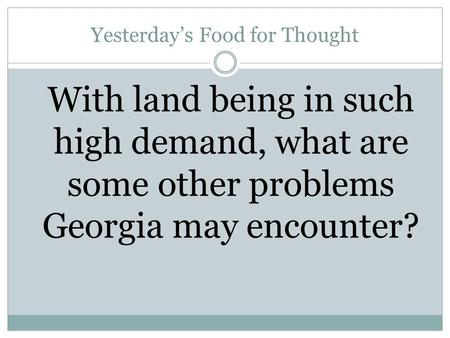 Yesterday's Food for Thought With land being in such high demand, what are some other problems Georgia may encounter?