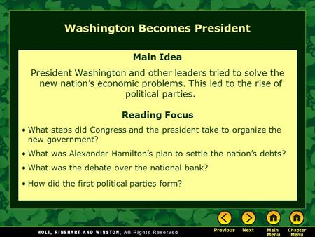 Washington Becomes President Main Idea President Washington and other leaders tried to solve the new nation's economic problems. This led to the rise of.