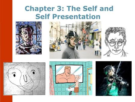 Chapter 3: The Self and Self Presentation. The Self   What is the Self?