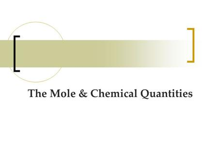 The Mole & Chemical Quantities. The Mole Mole-the number of particles equal to the number of atoms in exactly 12.0 grams of carbon-12. 1 mol = 6.02 x.