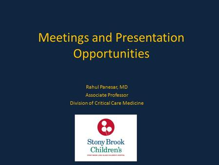 Meetings and Presentation Opportunities Rahul Panesar, MD Associate Professor Division of Critical Care Medicine.