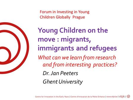 Young Children on the move : migrants, immigrants and refugees What can we learn from research and from interesting practices? Dr. Jan Peeters Ghent University.
