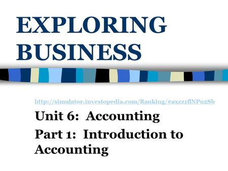 EXPLORING BUSINESS  Unit 6: Accounting Part 1: Introduction to Accounting.