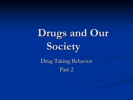 Drugs and Our Society Drug Taking Behavior Part 2.