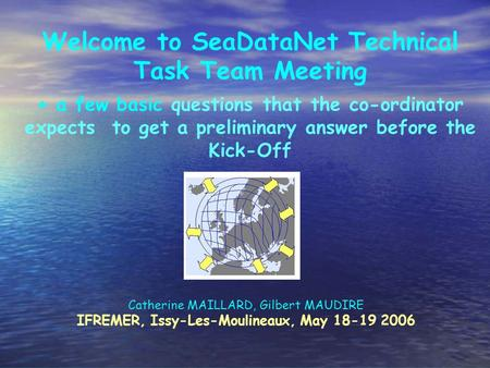 Welcome to SeaDataNet Technical Task Team Meeting + a few basic questions that the co-ordinator expects to get a preliminary answer before the Kick-Off.