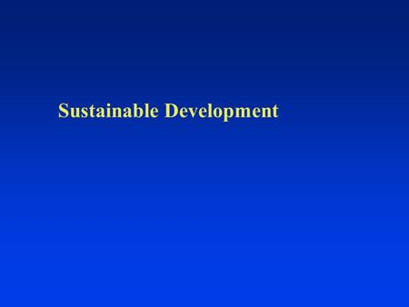 "Sustainable Development. Sustainable Development: Definition ""Sustainable Development seeks to meet the aspirations and the needs of the present without."