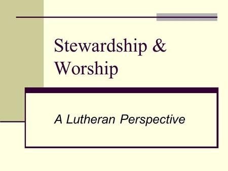 Stewardship & Worship A Lutheran Perspective. What's Your favorite Stewardship Story? Feeding the Five Thousand - Luke 9: 10-17 Parable of the Mustard.