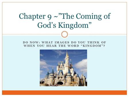 "DO NOW: WHAT IMAGES DO YOU THINK OF WHEN YOU HEAR THE WORD ""KINGDOM""? Chapter 9 ~""The Coming of God's Kingdom"""