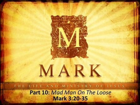 Part 10: Mad Man On The Loose Mark 3:20-35. September 24, 1858 Evangelical Mennonite Society Bible Fellowship Church Revivalists - evangelizing the.