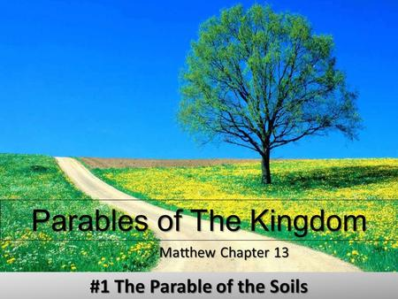 Parables of The Kingdom Matthew Chapter 13 #1 The Parable of the Soils.
