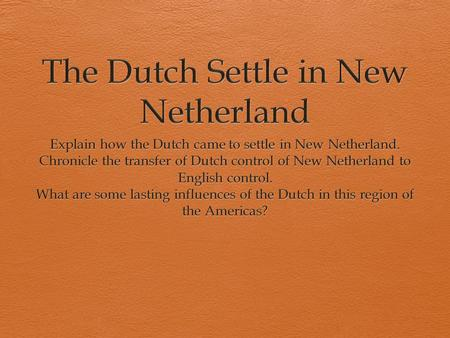 Dutch defeat Spain  Catholic Spain controlled Netherlands in 16 th century  Protestantism takes hold in Netherlands  Religious tension began to emerge.