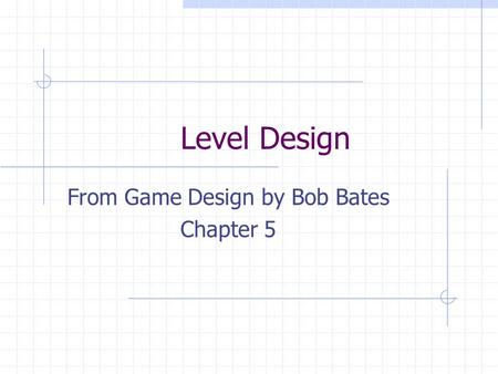 Level Design From Game Design by Bob Bates Chapter 5.