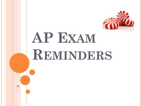 AP E XAM R EMINDERS. S TART T IME The exam will start at 8:00 on Thursday morning! Don't be late! 2 nd : room 101 with Mr. Green 4 th : room 102 with.