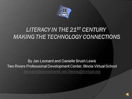 By Jan Leonard and Danielle Brush Lewis Two Rivers Professional Development Center, Illinois Virtual School