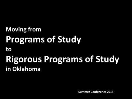 Moving from Programs of Study to Rigorous Programs of Study in Oklahoma Summer Conference 2013.